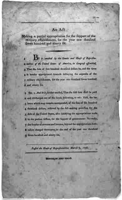 An act making a partial appropriation for the support of the military establishment, for the year one thousand seven hundred and ninety six ... Passed the House of representatives March 7, 1796. [Philadelphia] Printed by John Fenno. [1796].