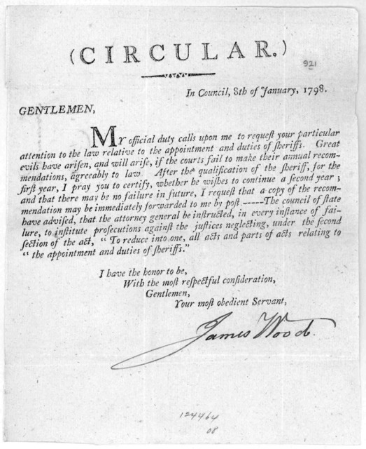(Circular.) In Council, 8th of January, 1798. Gentlemen, My official duty calls upon me to request your particular attention to the law relative to the appointment and duties of sheriffs ... Your most obedient servant. [Signed in Mss.] James Woo