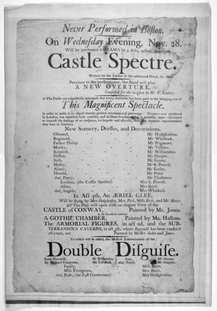 Never performed in Boston. On Wednesday evening, Nov. 28 [1798] will be presented a drama in 5 acts, called the Castle Spectre. Written by the author of the celebrated novel, The Monk. Previous to the performance, the band will play a new overtu