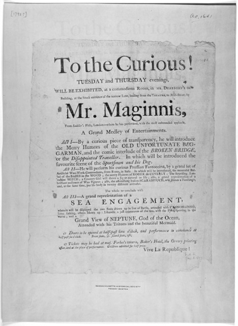 To the curious! Tuesday and Thursday evenings, will be exhibited, at a commodious room, in Mr. Dearborn's new building, at the South entrance of the narrow lane, leading from the theatre, to Milk-Street by Mr. Maginnis ... a grand medley of ente