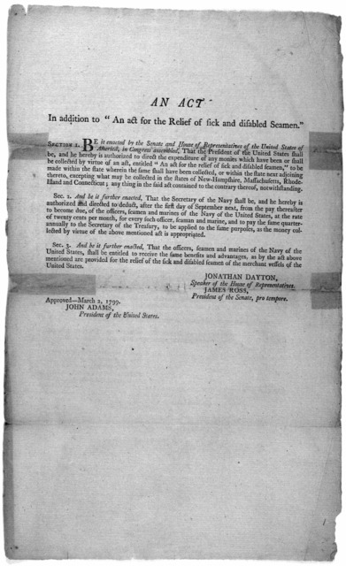 """An act in addition to """"An act for the relief of sick and disabled seamen."""" ... Approved- March 2, 1799 John Adams, President of the United States."""