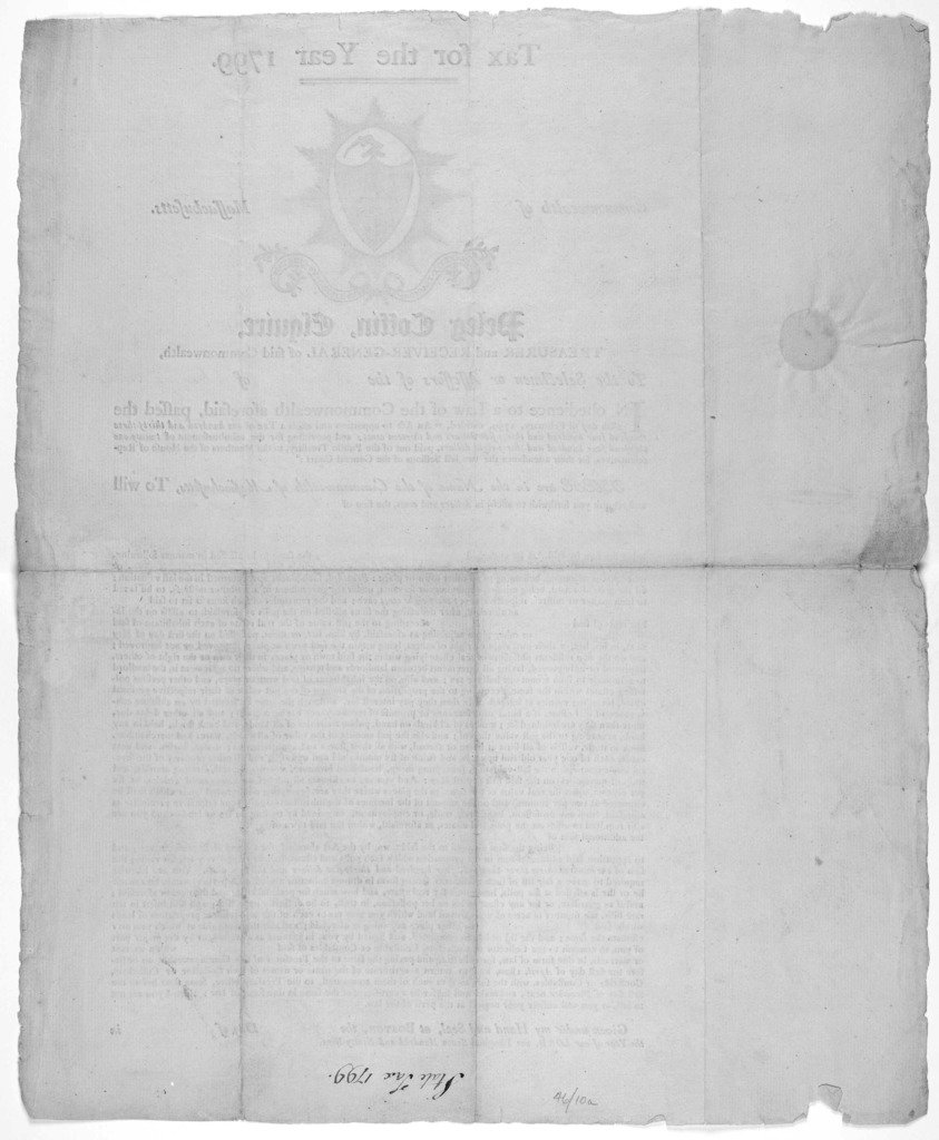 Tax for the year 1799. Commonwealth of Massachusetts. Peleg Coffin, Esquire. Treasurer and Receiver-general of said Commonwealth, To the selectmen or assessors of the of ... Given under my hand and seal, at Boston, the day of in the year of our