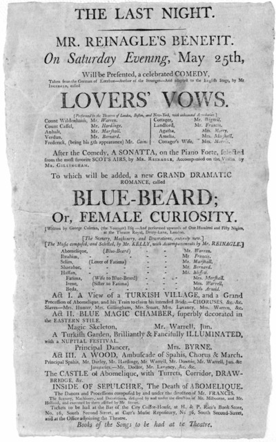 The last night. Mr. Reinagle's benefit. On Saturday evening, May 25th, will be presented, a celebrated comedy. Taken from the German of Kotzbue ... called Lovers' vows ... To which will be added, a new grand dramatic romance, called Blue-Beard;