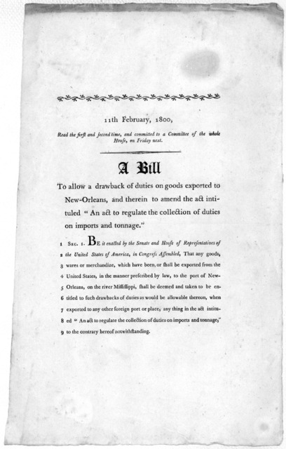 """11th February, 1800. Read the first and second time, and committed to a Committed to a committee of the whole House, on Friday next. A bill to allow a drawback of duties on goods exported to New-Orleans, and therein to amend the act intituted """"A"""