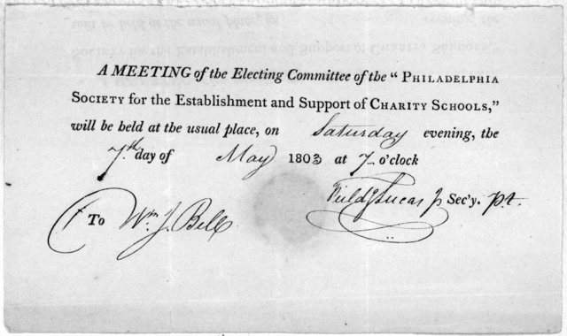 "A meeting of the electing committee of the ""Philadelphia society for the establishment and support of charity schools will be held at the usual place on evening, the day of 180 at o'clock. Sec'y. To. [Philadelphia, 180-]."