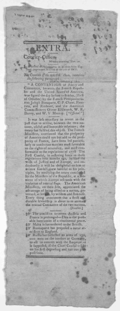 """Extra. Courier-Office. Monday morning. Nov. 10. By an arrival at Philadelphia in 20 days from England, papers are recieved to the 7th of Oct. The Courier of the 6th Oct. 1800 contains the following paragraph """" A convention of amity and commerce,"""