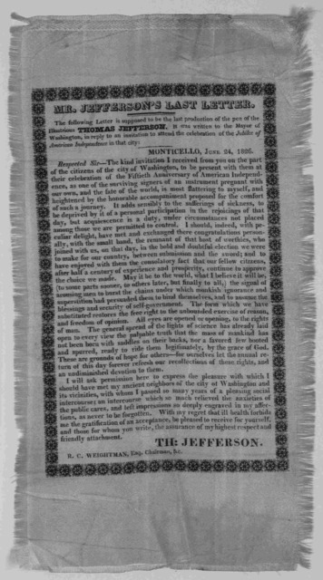 Mr. Jefferson's last letter. The following letter is supposed to be the last production of the pen of the illustrious Thomas Jefferson, It was written to the Mayor of Washington, in reply to an invitation to attend the celebration of the Jubilee