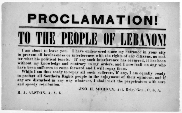 Proclamation! To the people of Lebanon! I am about to leave you. I have endeavored since my entrance in your city to prevent all lawlessness ... Jno. H. Morgan. Act. Brig. Gen. C. S. A.