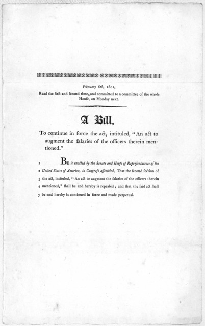 "February 6th, 1801. Read the first and second time, and committed to a committee of the whole House, on Monday next. A bill, to continue in force the act, intituled, ""An act to augment the salaries of the officers therein mentioned."" [Washington"