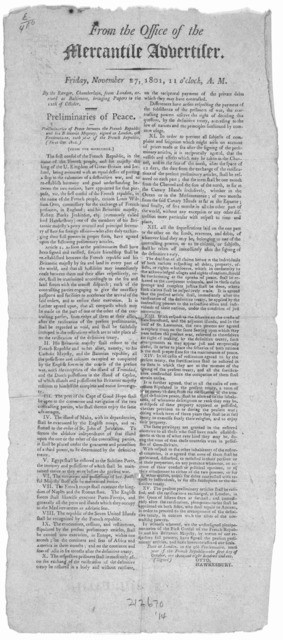 From the Office of the Mercantile Advertiser. Friday, November 27, 1801, 11 o'clock A. M. By the Ranger, Chamberlain, from London, arrived at Baltimore, bringing papers to the 12th of October. Preliminaries of peace. Preliminaries of peace betwe