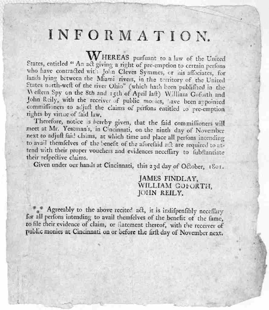 """Information. Whereas pursuant to a law of the United States, entitled """"An Act giving a right of pre-emption to certain persons who have contracted with John Cleves Symmes, or his associates, for lands lying between the Miami rivers, in the terri"""