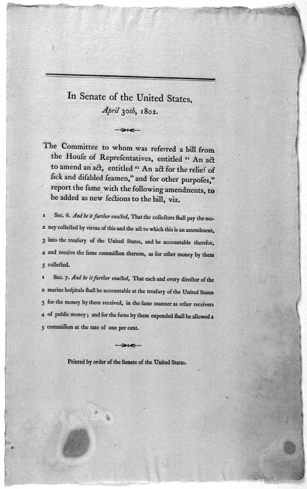 """In Senate of the United Statds, April 30th, 1802. The Committee to whom was referred a bill from the House of representatives, entitled """"An act to amend an act, entitled,""""An act for the relief of sick and disabled seamen,"""" and for other purposes"""