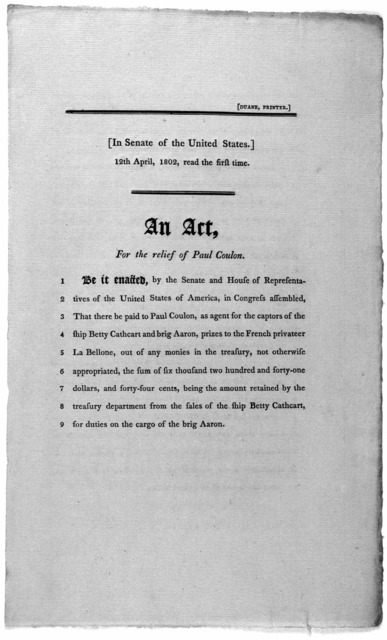 In Senate of the United States. 12th April, 1802, read the first time. An act, for the relief of Paul Coulon ... [Washington] Duane printer [1802].
