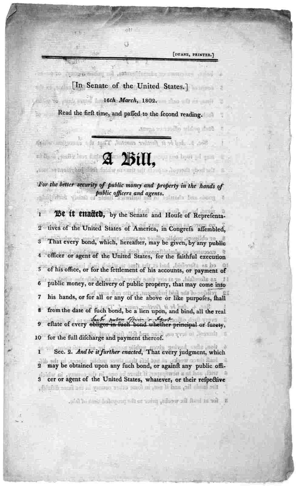 In Senate of the United States. 16th March, 1802. Read the first time, and passed to the second reading. A bill, for the better security of public money and property in the hands of public officers and agents ... [Washington] Duane, printer [180