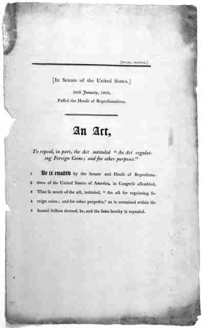 """In Senate of the United States. 26th January, 1802, passed the House of representatives. An act, to repeal, in parts, the act intituled """"An act regulating foreign coins; and for other purposes."""" ... [Washington] Duane, printer [1802]."""