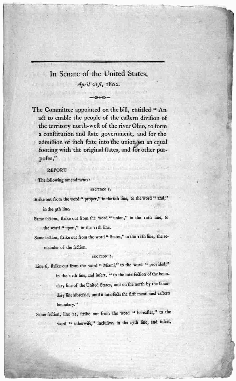 "In Senate of the United States, April 21st 1802. The Committee appointed on the bill, entitled ""An act to enable the people of the eastern division of the territory north-west of the river Ohio, to form a constitution and state government, and f"