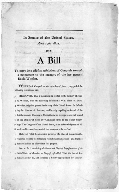 In Senate of the United States, April 29th, 1802. A bill to carry into effect a resolution of Congress to erect a monument to the memory of the late general David Wooster ... Printed by order of the Senate of the United States. [Washington, 1802