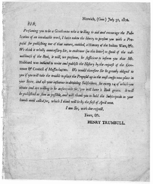 Norwich, (Conn) July 30, 1802. Sir, Presuming you to be a gentleman who is willing to aid and encourage the publication of an invaluable work, I have taken the liberty to present you with a proposal for publishing one of that nature, entitled, a