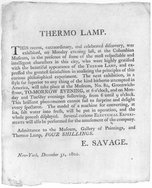 Thermo lamp. This recent, extraordinary, and celebrated discovery, was exhibited, on Monday evening last, at the Columbian Museum ... The next exhibition ... will take place at the Museum, No. 80, Greenwich street, to-morrow evening, at 6 o'cloc