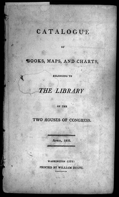 [Title page for Catalogue of Books, Maps and, Charts, belonging to the Library of the Two Houses of Congress, April 1802, Washington City: Printed by William Duane]