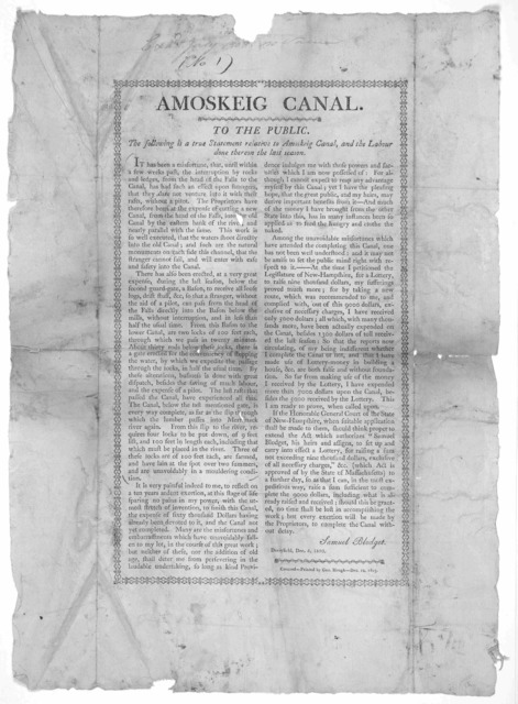 Amoskeig canal. To the public. The following is a true statement relative to Amoskeig Canal, and the labour done thereon the last season. Samuel Blodget. Derryfield, Dec. 6, 1803. Concord- Printed by Geo. Hough Dec. 12, 1803.