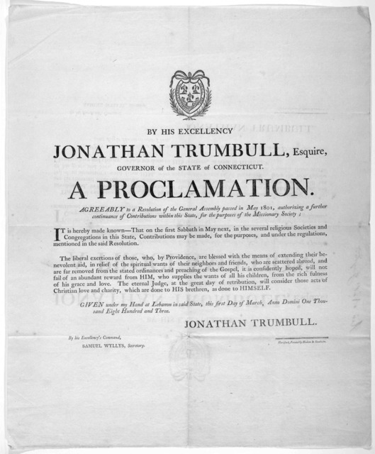 By his excellency Jonathan Trumbull, Esquire, Governor of the State of Connecticut. A proclamation. Agreeably to a resolution of the General Assembly passed in May 1801, authorizing a furthur continuance of contributions within this State, for t