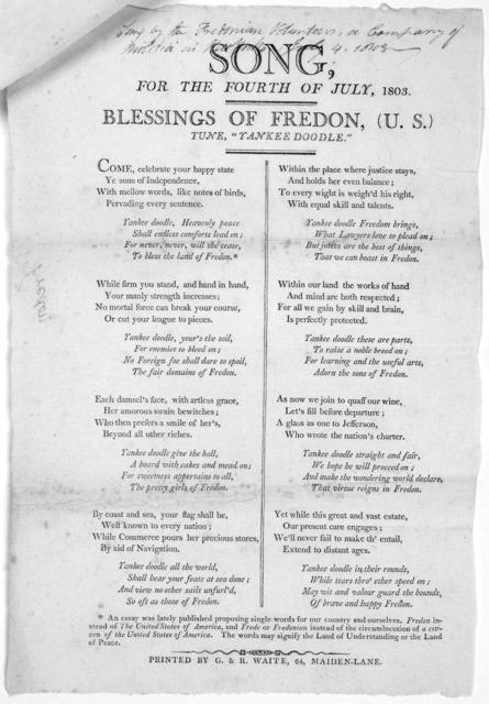 "Song, for the Fourth of July, 1803. Blessings of Fredon, (U. S.) Tune ""Yankee Doodle"" [16 stanzas of verse] [New York] Printed by G. & R. Waite, 64, Maiden-Lane, [1803]."