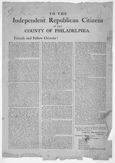 To the Independent Republican Citizens of the County of Philadelphia. Friends and fellow citizens!. You are this day presented with a strange and novel spectacle, two distinct tickets by two separate parties both styling themselves Democratic Re