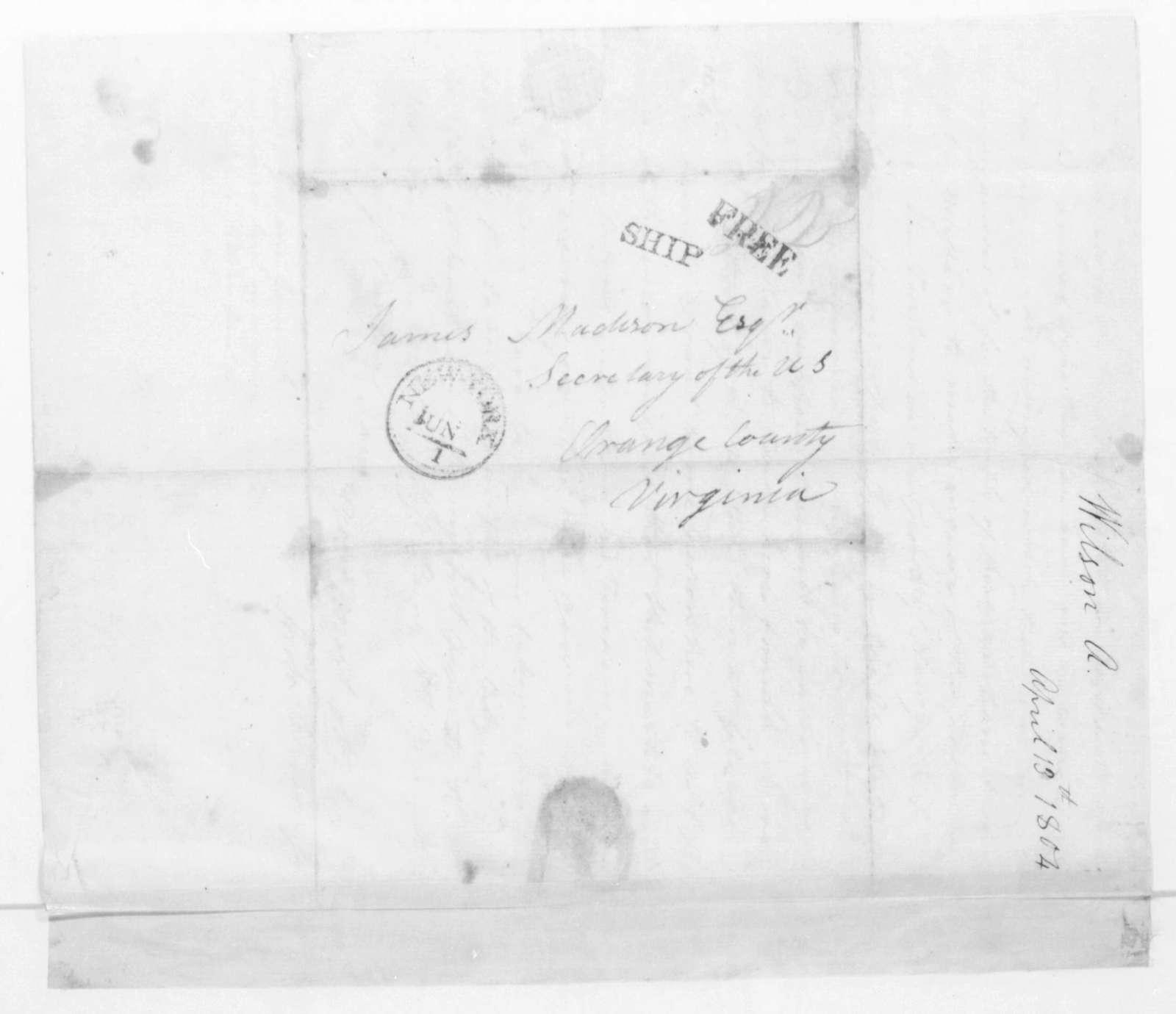Archibald Wilson Jr. to James Madison, April 13, 1804.