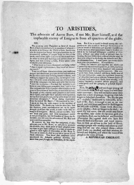 To Aristides, The advocate of Aaron Burr, if not Mr. Burr himself, and the implacable enemy of emigrants from all quarters of the globe. Sir. On perusing your pamphlet in favor of Aaron Burr, I find you profess to be a guardian of religion- as m