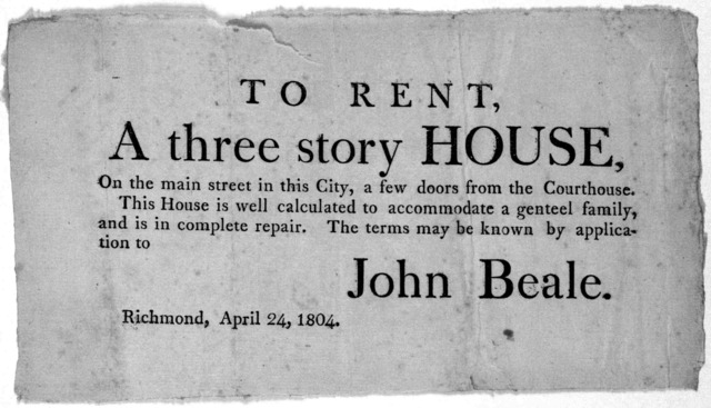 To rent, a three story house, on the main street in this City, few doors from the Courthouse. This house is well calculated to accomodate a genteel family, and is in complete repair. The terms may be known by application to John Beale. Richmond,