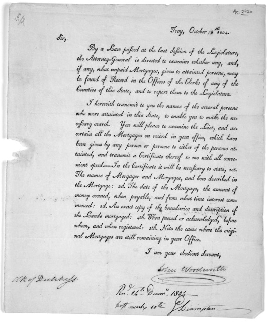Troy, October 13th 1804. Sir. By a law passed at the last session of the Legislature, the Attorney-general is directed to examine whether any, and if any, what unpaid mortgages given to attained persons, may be found of record in the offices of