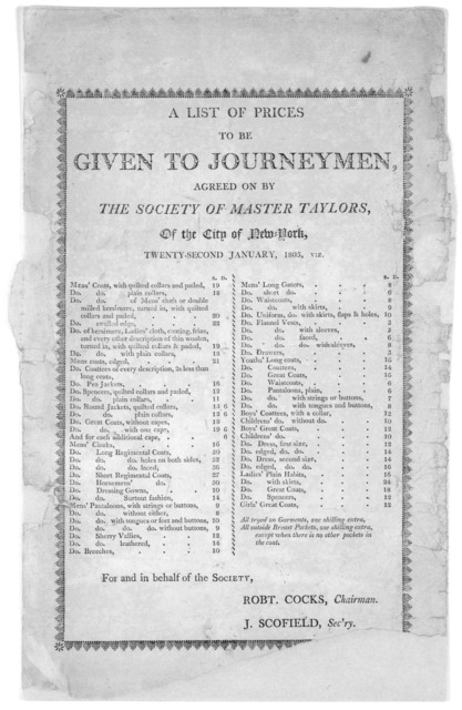 A list of prices to be given to journeymen, agreed on by The Society of Master Taylors, of the City of New York, twenty-second January 1805, viz ... For and in behalf of the Society. Robt. Cocks, Chairman. J. Scofield, Sec'ry [New York, 1805].