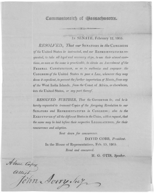 Commonwealth of Massachusetts. In Senate, February 12 1805. Resolved, that our Senators in the Congress of the United States be instructed, and our representatives requested, to take all legal and necessary steps, to use their utmost exertions,