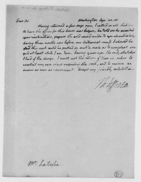 Thomas Jefferson to Benjamin H. Labrobe, Surveyor of the Public Buildings, April 22, 1805