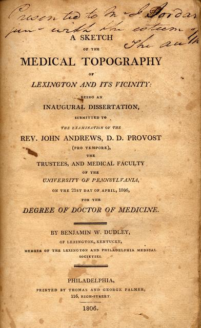 A sketch of the medical topography of Lexington and its vicinity : being an inaugural dissertation, submitted to the examination of the Rev. John Andrews, D.D. Provost (pro tempore), the trustees, and medical faculty of the University of Pennsylvania, on the 21st day of April, 1806 for the degree of Doctor of Medicine