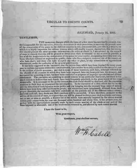 Circular to County Courts. Richmond, January 16, 1806. Gentlemen. The numerous changes which the lapse of a new years has necessarily created, render it impossible for the executive, from any documents in their possession, to ascertain the prese