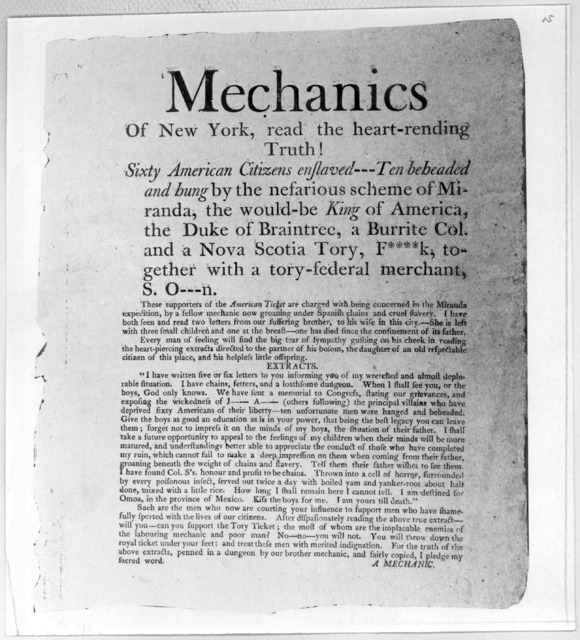 Mechanics of New York, read the heart-rending truth! Sixty American citizens enslaved --- Ten beheaded and hung by the nefarious scheme of Miranda, the would-be King of America, the Duke of Braintree, a Burrite Col. and a Nova Scotia Tory, F****