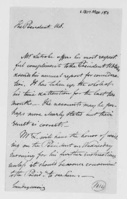 Benjamin H. Latrobe, Surveyor of the Public Buildings to Thomas Jefferson, March 15, 1807