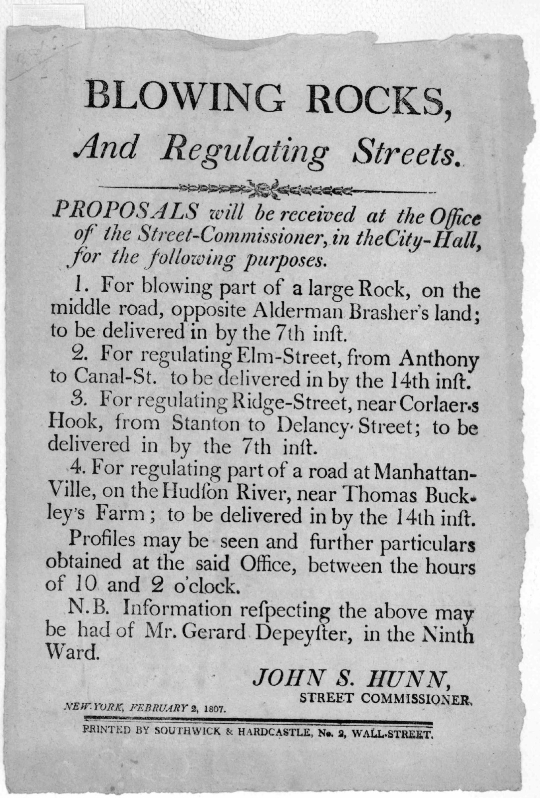 Blowing Rocks, and Regulating Streets. Proposals will be received at the Office of the Street-Commissioner, in the City-Hall, for the following purposes ... [Signed] John S. Hunn. Street Commissioner. New York, February 2, 1807. Printed by South