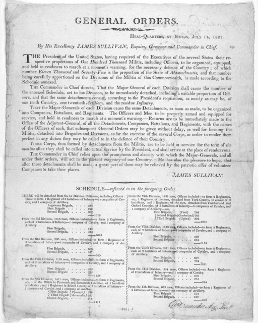General orders. Head-quarters, at Boston, July 14, 1807. By His Excellency James Sullivan, Esquire, Governor and Commander in chief. The President of the United States, having required of the executives of the several states their respective pro