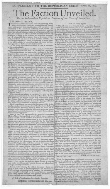 Supplement to the Republican crisis.-- April 13, 1807. The faction unveiled. To the independent republican electors of the State of New-York, Fellow-Citizens. The enemies of Governor Lewis have with unceasing malignity and unblushing impudence,