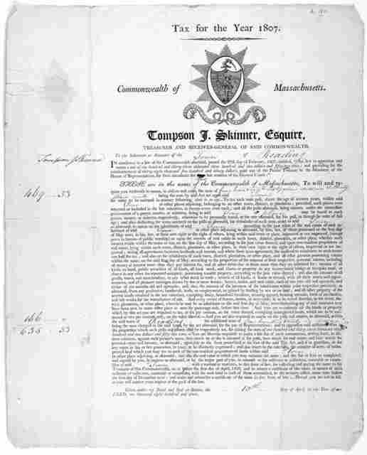 Tax for the year 1907. Commonwealth of Massachusetts. Thompson I. Skinner, Esquire. Treasurer and Receiver-general of said Commonwealth. To the selectmen or assessors of the of ... Given under my hand and seal at Boston, the day of April, in the