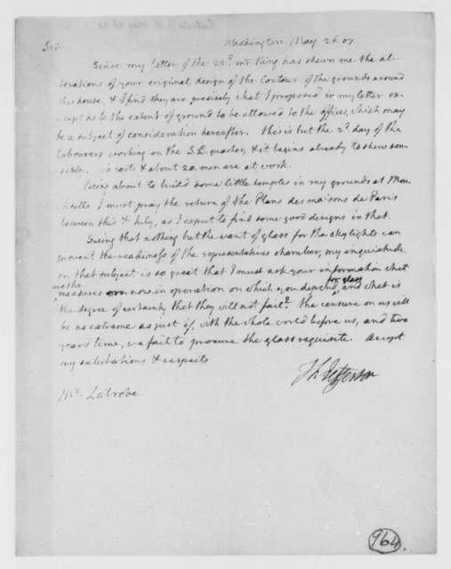 Thomas Jefferson to Benjamin H. Latrobe, Surveyor of the Public Buildings, May 26, 1807