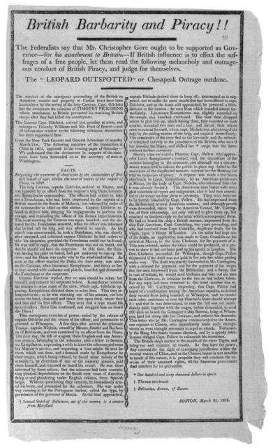 British barbarity and piracy!! The Federalists say that Mr. Christopher Gore ought to be supported as governor- for his attachment to Britain.--- If British influence is to effect the suffrage of a free people, let them read the following melanc