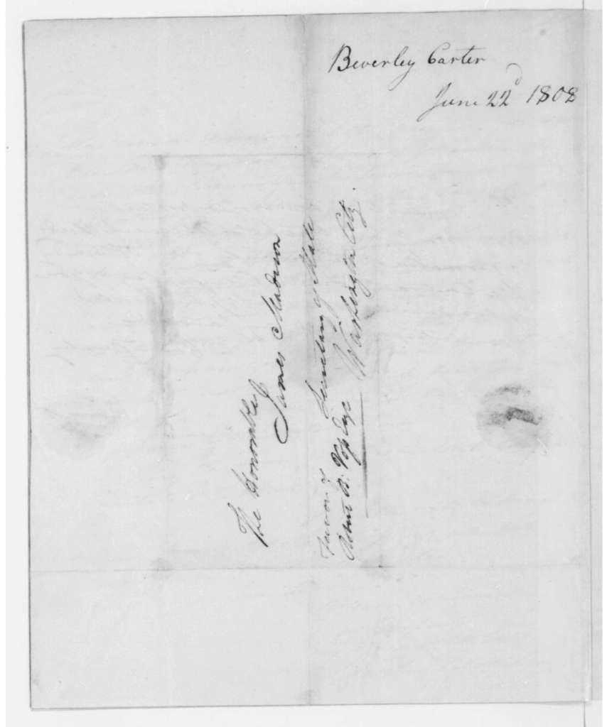Carter Beverley to James Madison, June 22, 1808.