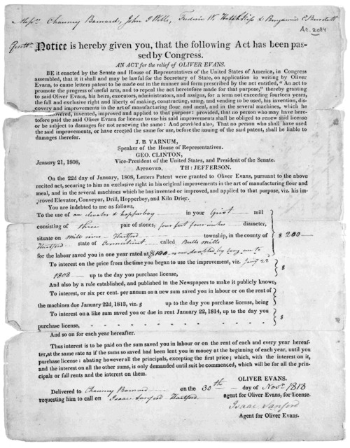 Notice is hereby given you, that the following act has been passed by Congress. An act for the relief of Oliver Evans ... On the 22nd day of January, 1808, letters patent were granted to Oliver Evans, pursuant to the above recited act, securing