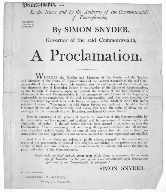 Pennsylvania, ss. In the name and by the authority of the Commonwealth of Pennsylvania, By Simon Snyder, Governor of the said Commonwealth, A proclamation ... I the said Simon Snyder, have deemed it expedient to issue this proclamation. Hereby c