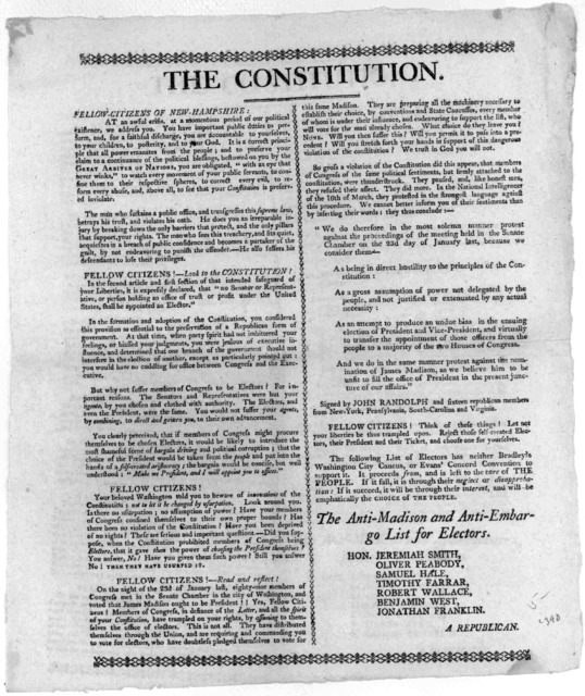The constitution. Fellow-citizens of New-Hampshire. At an awful crisis, at a momentous period of our political existence we address you ... The Anti-Madison and anti-embargo list for electors ... [Signed] A Republican. [n. p. 1808].