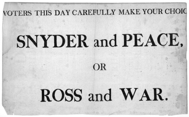 Voters this day carefully make your choice Snyder and peace or Ross and war. [Penn. 1808?].